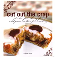 Cut Out the Crap: Gluten Free, Dairy Free and Preservative Free Cooking