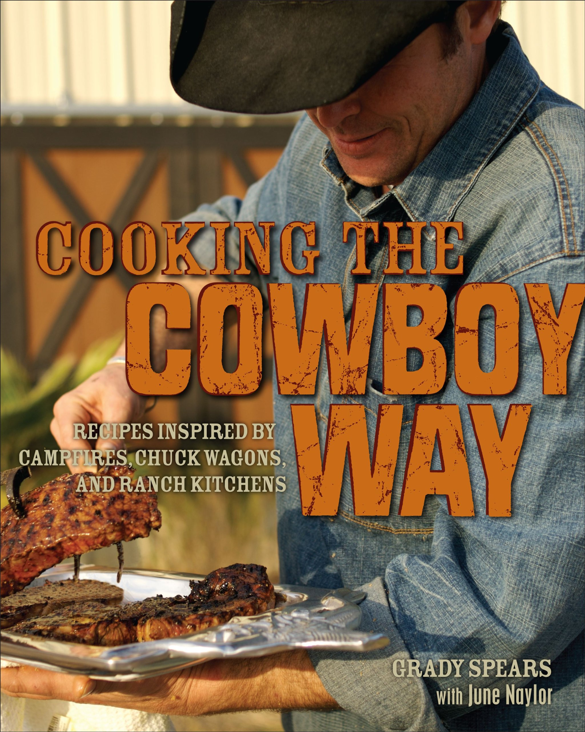 Cooking The Cowboy Way Recipes Inspired By Campfires Chuck Wagons