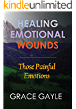 Healing Emotional Wounds: Those Painful Emotions (Healing Emotions Book 2)