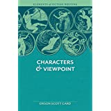 Elements of Fiction Writing - Characters & Viewpoint: Proven advice and timeless techniques for creating compelling character
