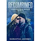 Recombined (Irrevocable Series Book 3)