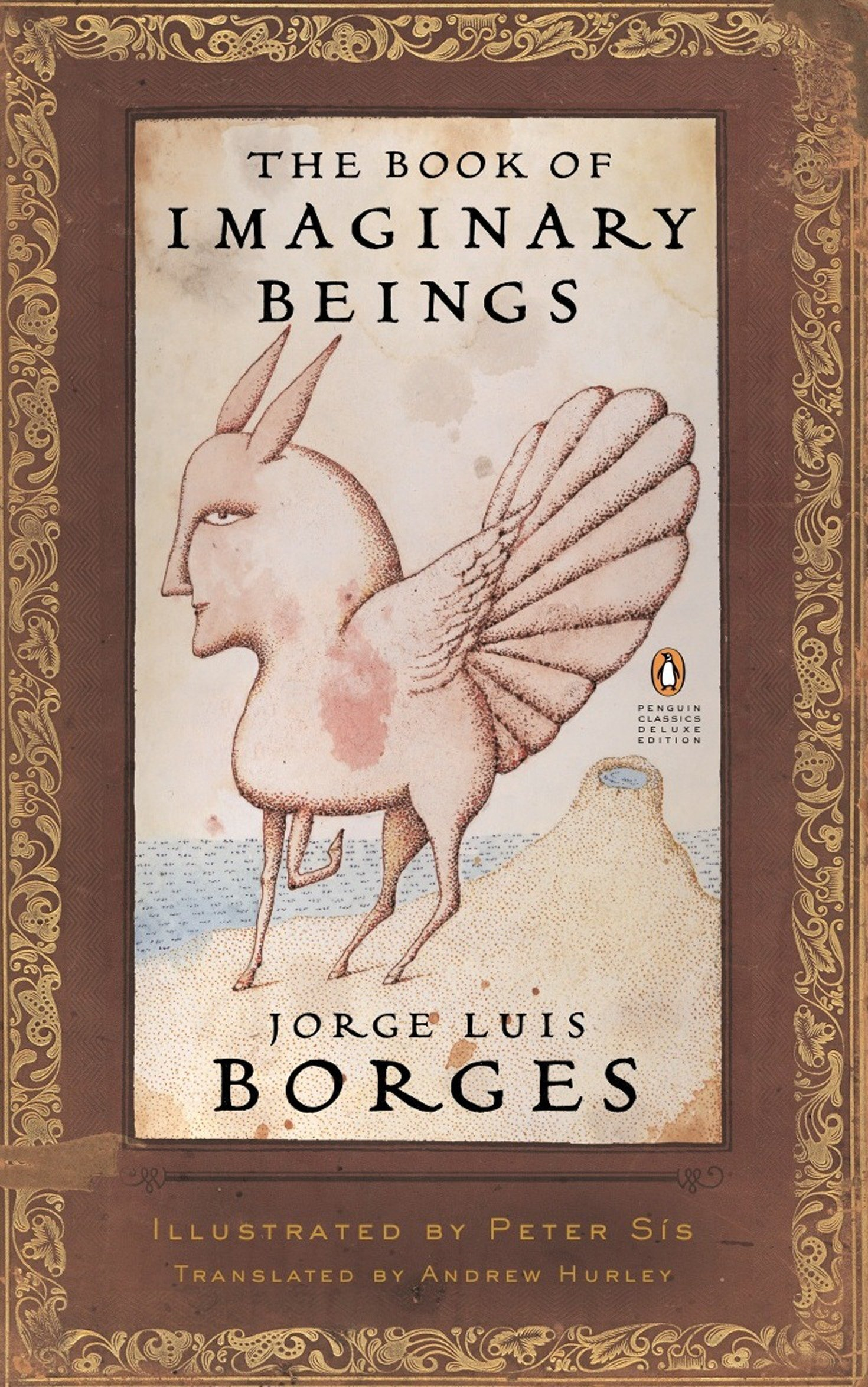 The Book of Imaginary Beings (Penguin Classics Deluxe Edition) Paperback – Deckle Edge, September 26, 2006 Jorge Luis Borges Peter Sis Andrew Hurley 0143039938