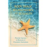 Body Image, Relationships, and Sexuality: Personal Journeys to Recovery in Overeaters Anonymous