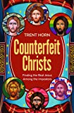 Counterfeit Christs - Finding the Real Jesus Among the Impostors