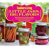 Southern Living Little Jars, Big Flavors: Small-batch jams, jellies, pickles, and preserves from the South's most trusted kitchen