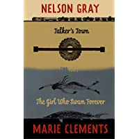 Talker's Town and The Girl Who Swam Forever: Two Plays