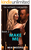 Make Me: (First Time Hotwife Erotica) (The Hotwife Chronicles Book 2)
