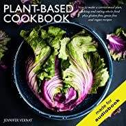 Plant-Based Cookbook: How to Make a Correct Meal Plan, Cooking and Eating Whole-Food plus Gluten Free, Grain Free and Vegan