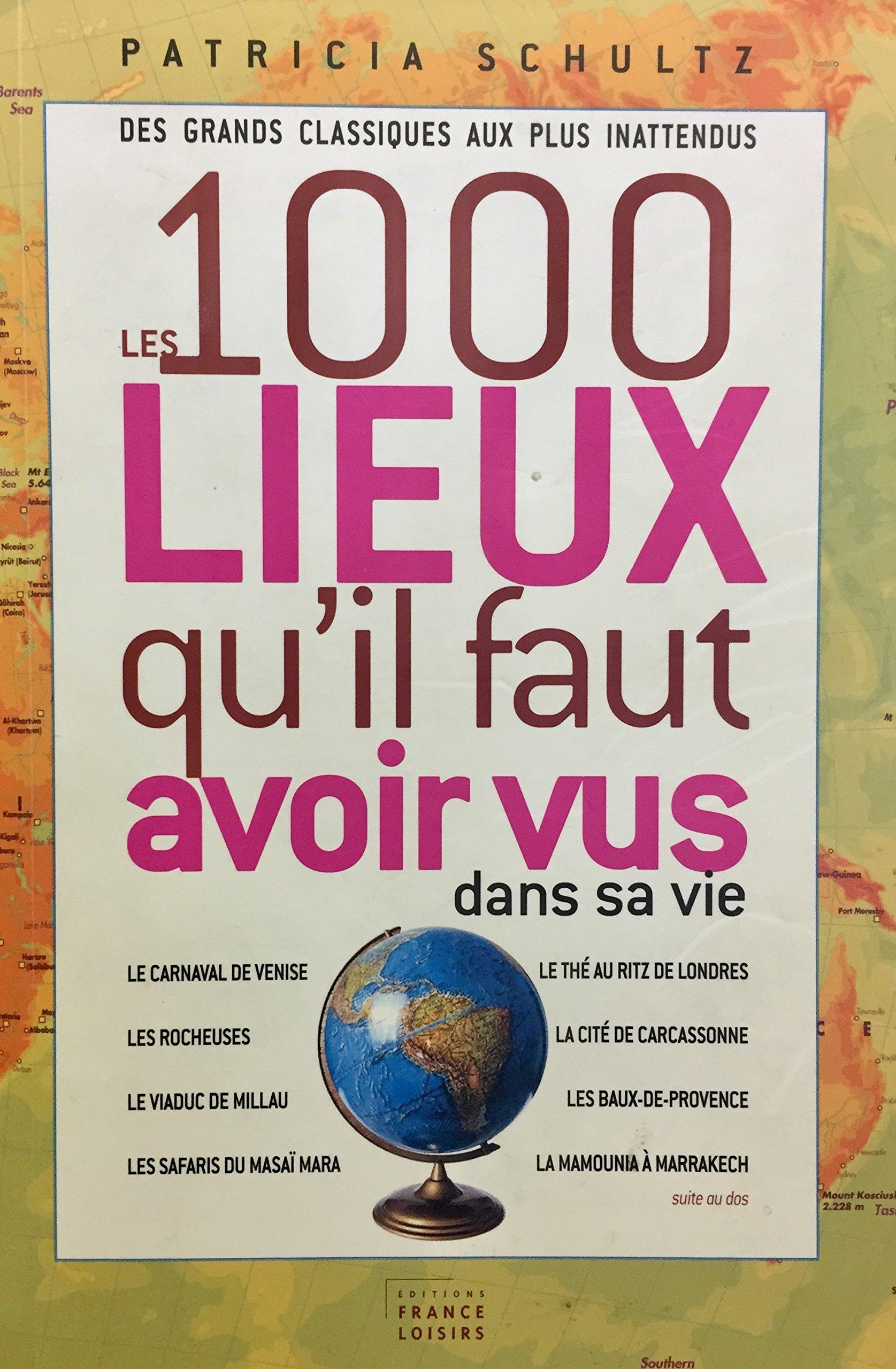 Amazon.fr - Les 1000 lieux qu'il faut avoir vus dans sa vie - Patricia  Schultz - Livres