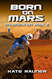 Born on Mars: Mars Colonization Book 2
