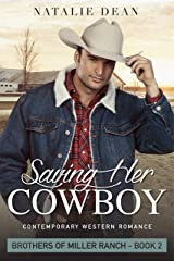 Saving Her Cowboy: Contemporary Western Romance (Brothers of Miller Ranch Book 2) Kindle Edition