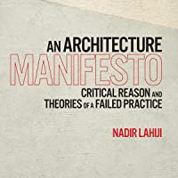 Image for An Architecture Manifesto: Critical Reason and Theories of a Failed Practice
