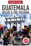 Insight Guides: Guatemala, Belize and The Yucatán