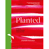 Planted: A chef's show-stopping vegan recipes (English Edition)