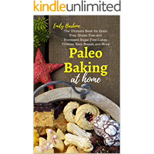 Paleo Baking at Home: The Ultimate Book for Grain Free, Gluten Free and Processed Sugar Free Cakes, Cookies, Bars…