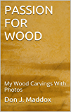 PASSION FOR WOOD: My Wood Carvings With Photos