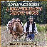 A Braver Man's Ghost Town: A Braver Man Series, Book 2