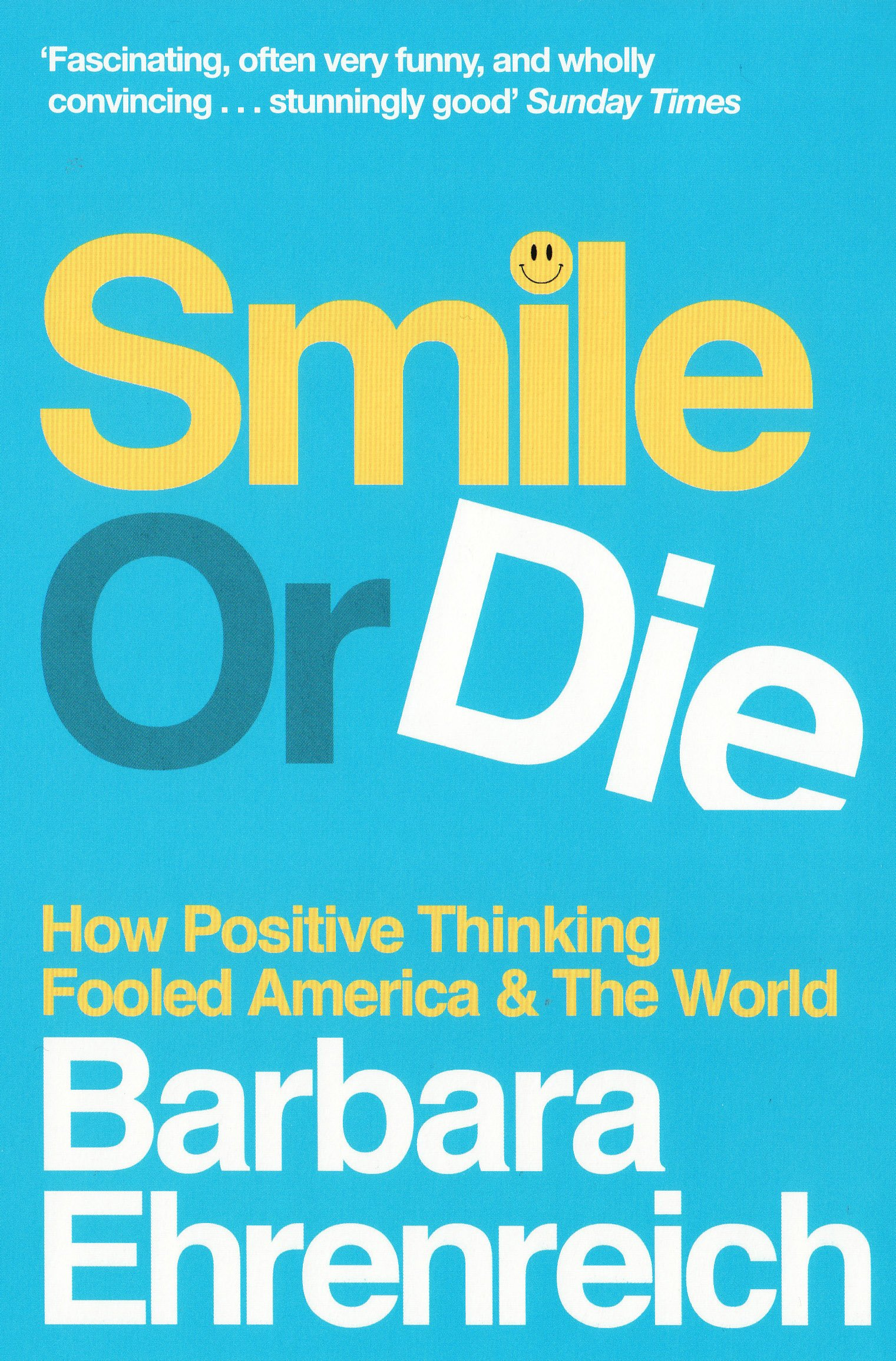 Smile Or Die How Positive Thinking Fooled America And The World Amazoncouk Barbara Ehrenreich 8601404478185 Books