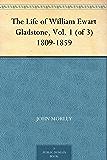 The Life of William Ewart Gladstone, Vol. 1 (of 3) 1809-1859