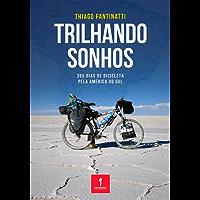 Trilhando Sonhos: 365 dias de bicicleta pela América do Sul
