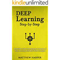 Deep Learning: Step-by-Step | A Sensible Guide Presenting the Concepts of Deep Learning With Real-World Examples (Machine Learning Series Book 2)