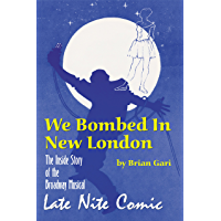 "WE BOMBED IN NEW LONDON: THE INSIDE STORY OF THE BROADWAY MUSICAL ""LATE NITE COMIC"""