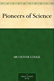 Pioneers of Science (English Edition)