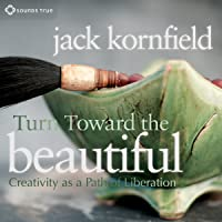 Turn Toward the Beautiful: Creativity as a Path of Liberation
