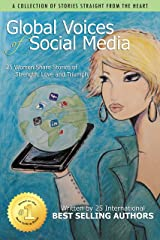 Global Voices of Social Media: 25 Women Share Stories of Strength, Love and Triumph Kindle Edition