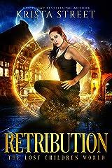 Retribution: The Lost Children World Book 1 (The Lost Children Series 4) Kindle Edition