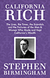 California Rich: The Lives, the Times, the Scandals, and the Fortunes of the Men & Women Who Made & Kept California's…