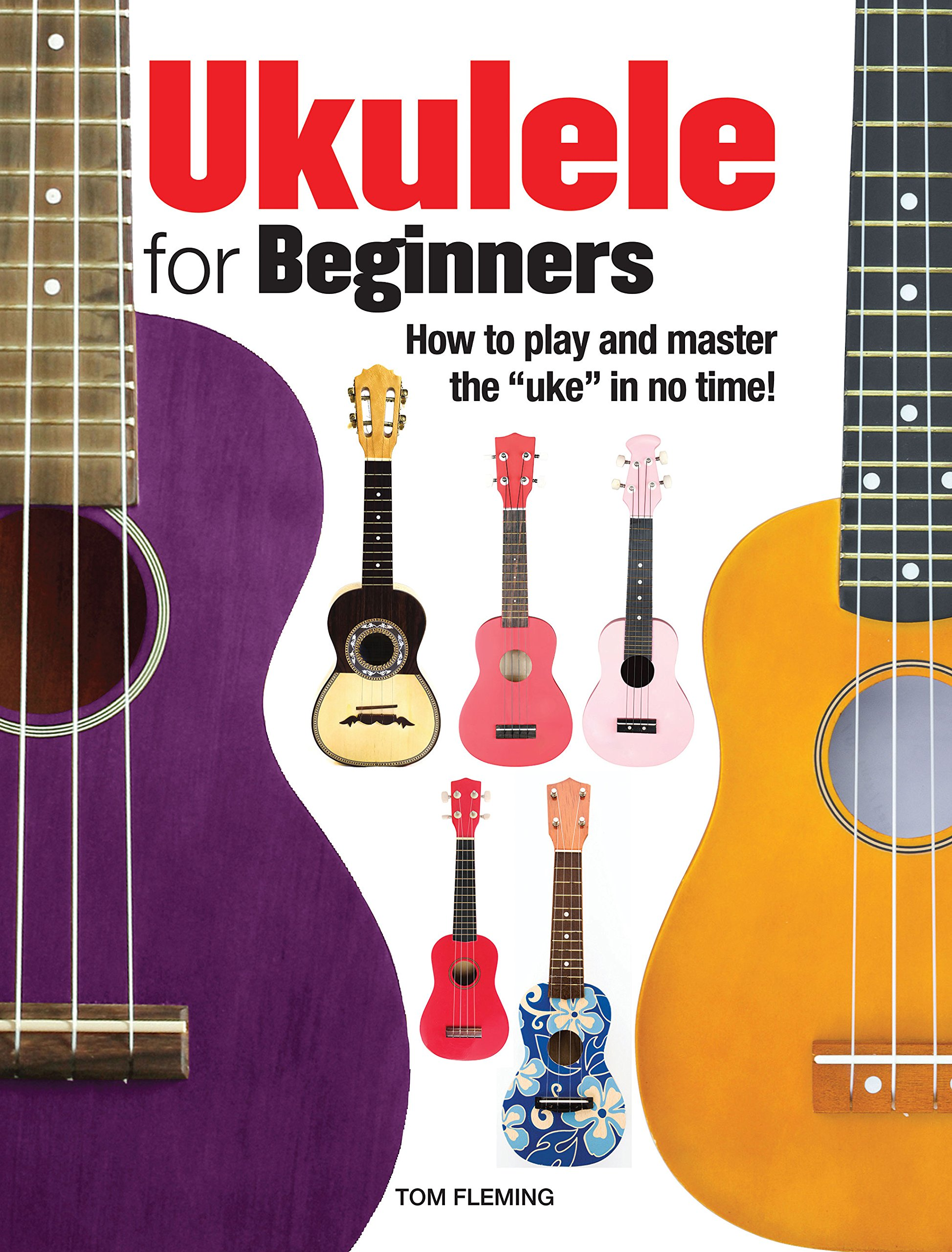Ukulele For Beginners How To Play And Master The Uke In No Time
