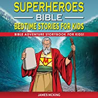 Superheroes: Bible Bedtime Stories for Kids - Bible Adventure Storybook for Kids!: Heroic Biblical Characters with Bible…