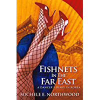 Fishnets In The Far East: A Dancer's Diary In Korea - A True Story (English Edition)