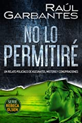 No lo permitiré: Un relato policíaco de asesinatos, misterio y conspiraciones (Rebeca Olsen nº 2) (Spanish Edition) Kindle Edition