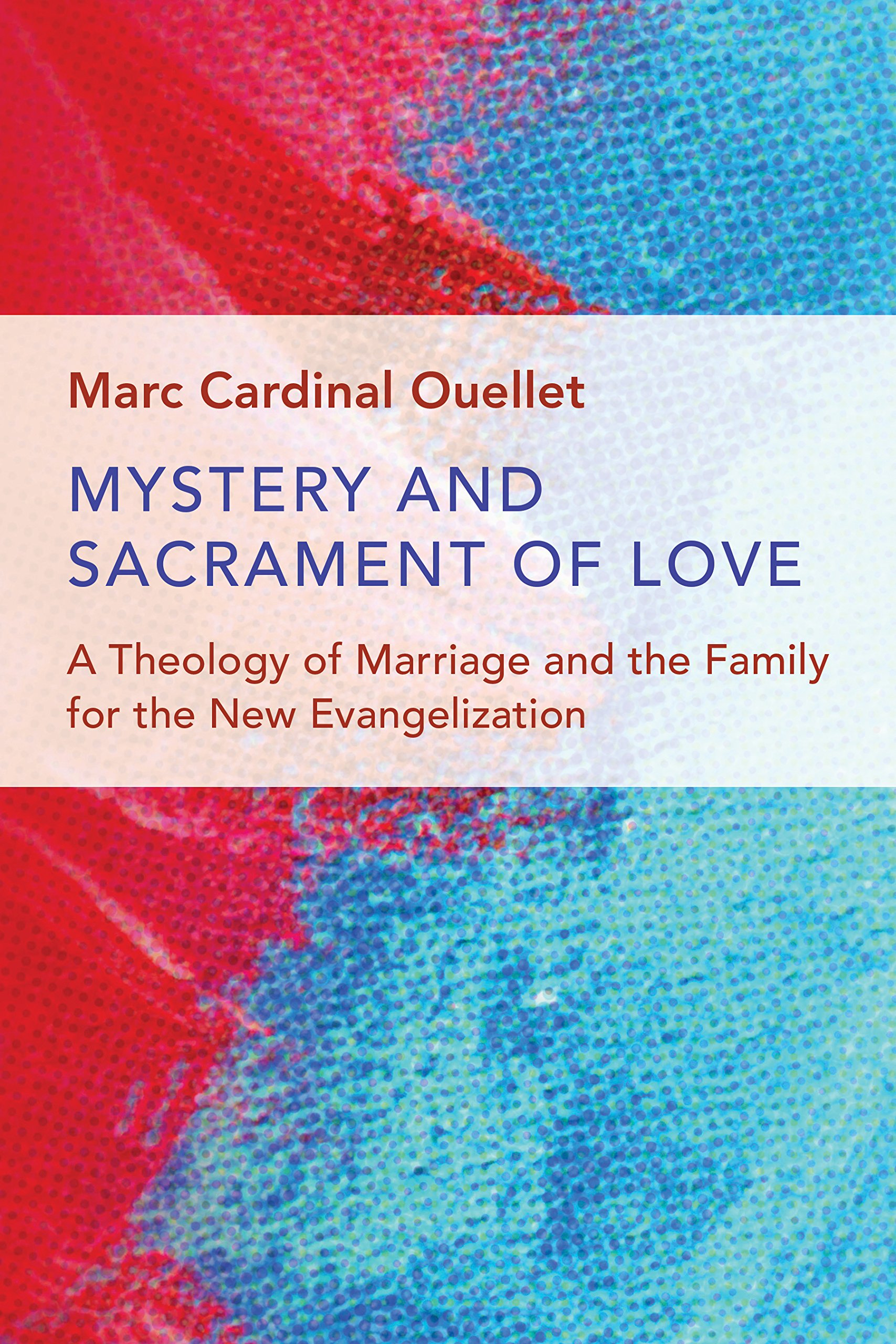 Mystery and Sacrament of Love: A Theology of Marriage and the Family for the New Evangelization (Humanum Imprint)