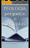 TEOLOGIA, perguntas e respostas