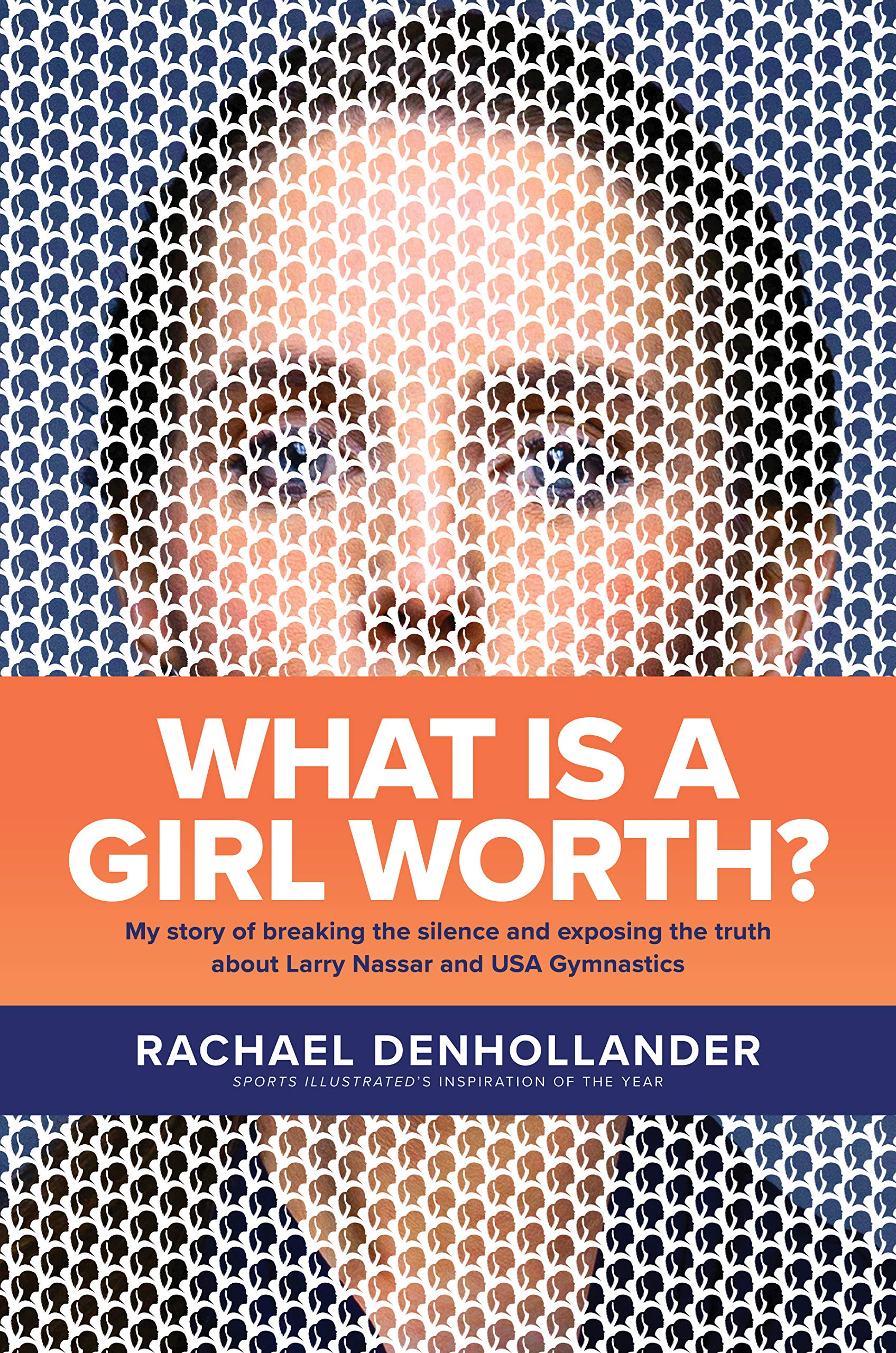 What Is A Girl Worth   My Story Of Breaking The Silence And Exposing The Truth About Larry Nassar And USA Gymnastics  English Edition