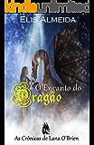 O Encanto do Dragão (As Crônicas de Lana O'Brien Livro 1)