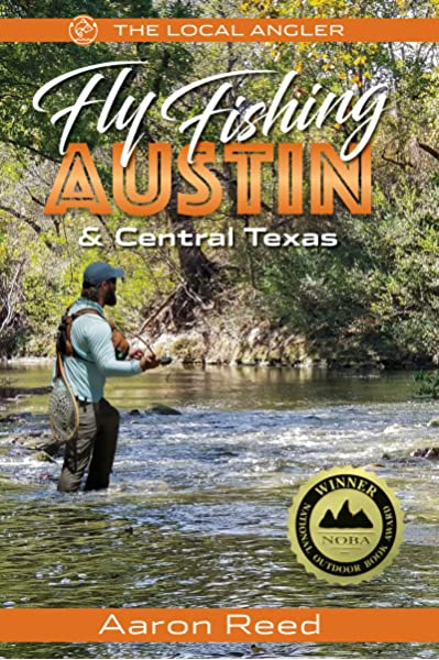 The Local Angler Fly Fishing Austin Central Texas The Local Angler 1 Reed Aaron 9781945501241 Amazon Com Books