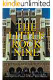 The Little Rock Nine: The History and Legacy of the Struggle to Integrate Little Rock Central High School in Arkansas…