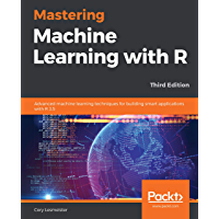 Mastering Machine Learning with R: Advanced machine learning techniques for building smart applications with R 3.5, 3rd Edition