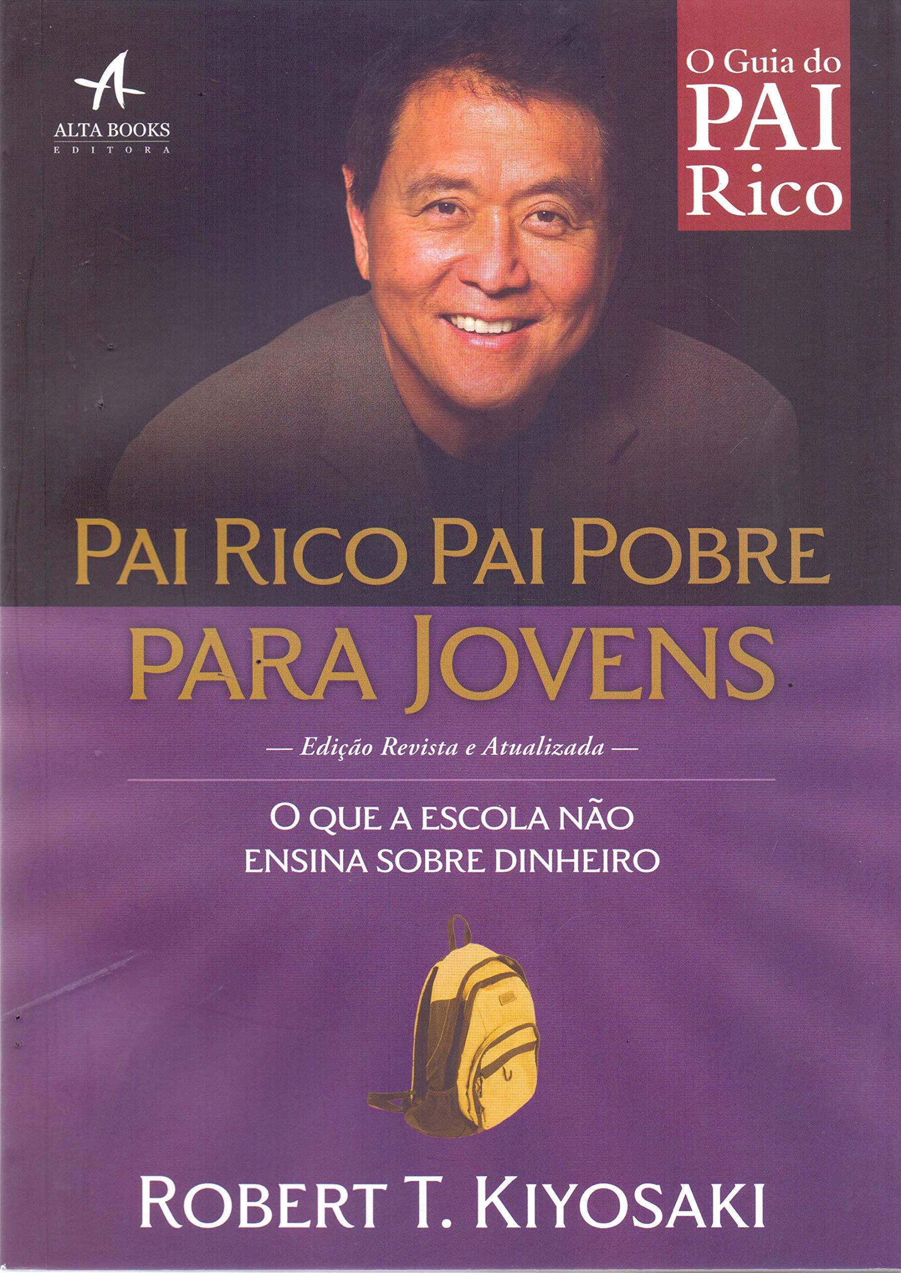 Pai Rico Pai Pobre Para Jovens O Que A Escola Nao Ensina Sobre Dinheiro 9788550801223 Amazon Com Books