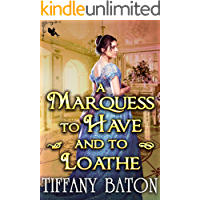 A Marquess to Have and to Loathe: A Historical Regency Romance Novel