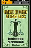 Invierte sin o poco Dinero en Bienes Raices: No necesitas de altas cantidades de dinero para ganar dinero  en Bienes Raices