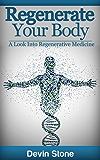 Regenerate Your Body: A Look Into Regenerative Medicine (English Edition)