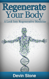 Regenerate Your Body: A Look Into Regenerative Medicine