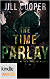 Plundered Chronicles: Time Parlay (Kindle Worlds Novella) (Adventures aboard the Bartholomew Black Book 1)