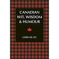 Canadian Wit, Wisdom & Humour: The Complete Collection of Canadian Jokes, One-Liners & Witty Sayings