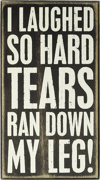 "I Laughed So Hard Tears Ran Down My Leg Box Sign 5/"" x 9/"" Primitives by Kathy"